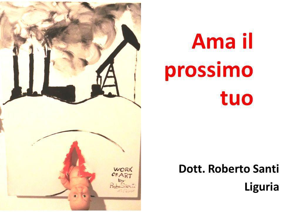 Ama il prossimo tuo Dott. Roberto Santi Liguria