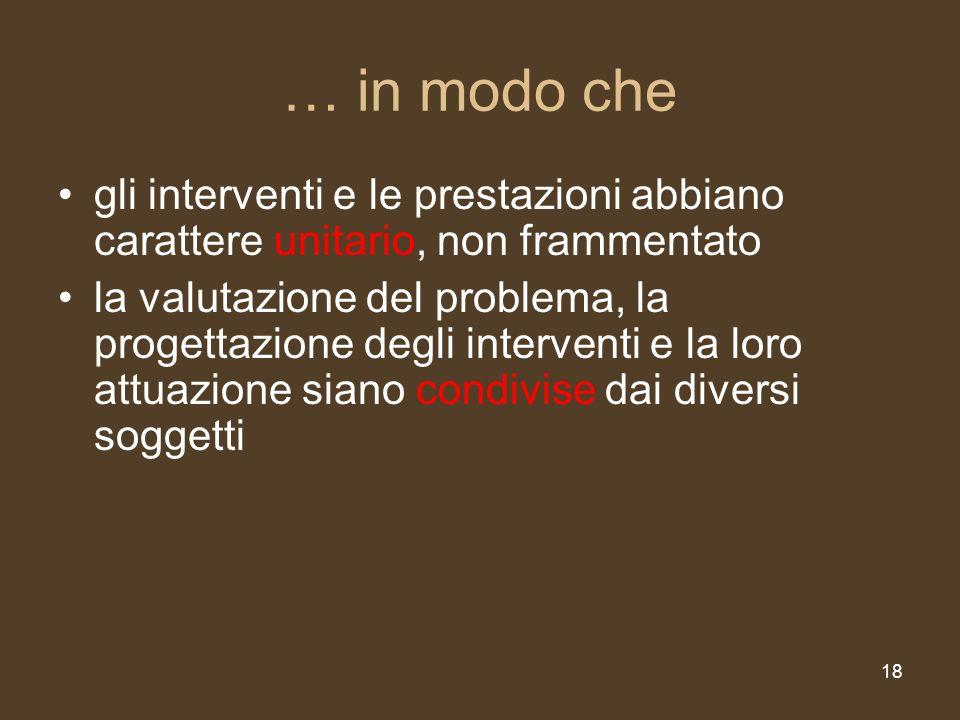 18 … in modo che gli interventi e le prestazioni abbiano carattere unitario, non frammentato la valutazione del problema, la progettazione degli inter