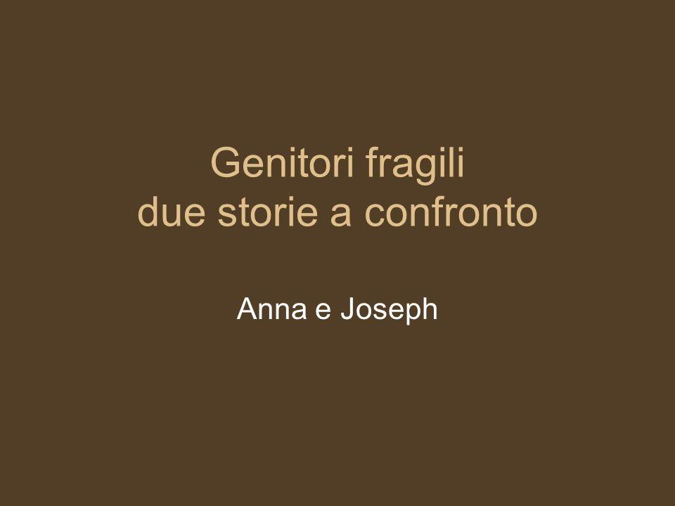 Genitori fragili due storie a confronto Anna e Joseph