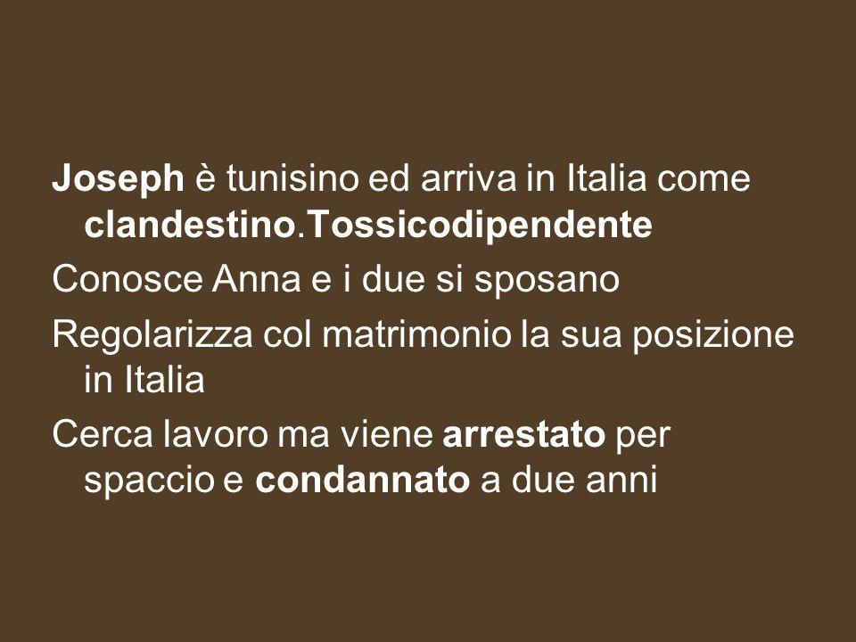 Joseph è tunisino ed arriva in Italia come clandestino.Tossicodipendente Conosce Anna e i due si sposano Regolarizza col matrimonio la sua posizione i