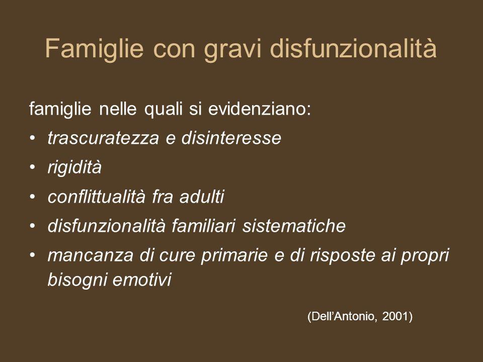 Famiglie con gravi disfunzionalità famiglie nelle quali si evidenziano: trascuratezza e disinteresse rigidità conflittualità fra adulti disfunzionalit