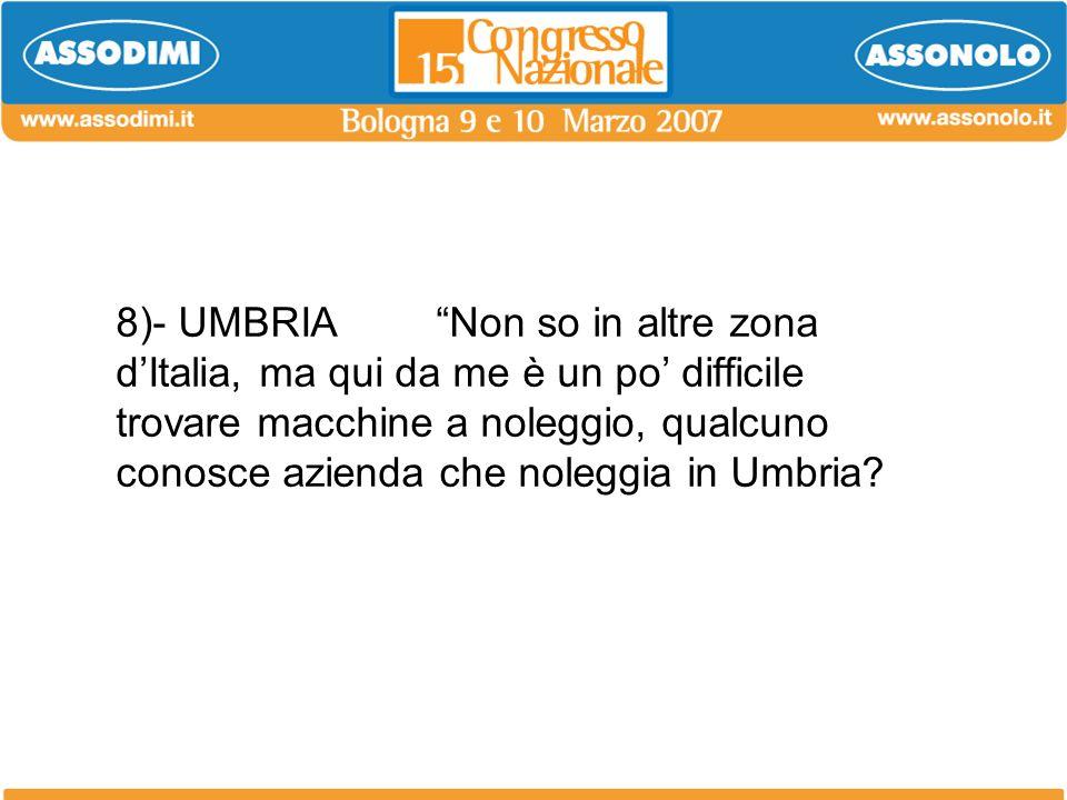 8)- UMBRIANon so in altre zona dItalia, ma qui da me è un po difficile trovare macchine a noleggio, qualcuno conosce azienda che noleggia in Umbria?