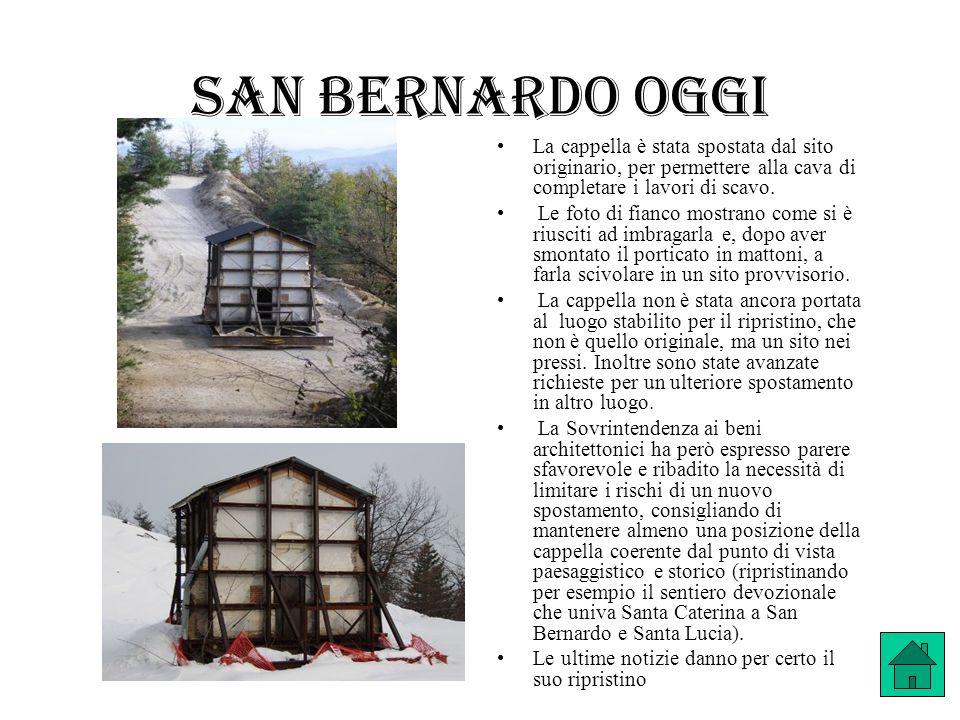 San Bernardo oggi La cappella è stata spostata dal sito originario, per permettere alla cava di completare i lavori di scavo. Le foto di fianco mostra