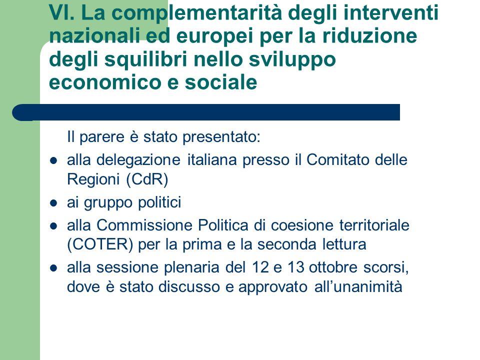 VI. La complementarità degli interventi nazionali ed europei per la riduzione degli squilibri nello sviluppo economico e sociale Il parere è stato pre