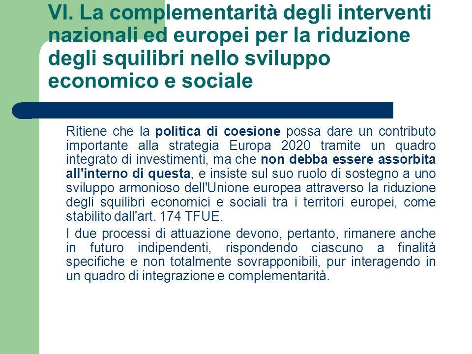 VI. La complementarità degli interventi nazionali ed europei per la riduzione degli squilibri nello sviluppo economico e sociale Ritiene che la politi