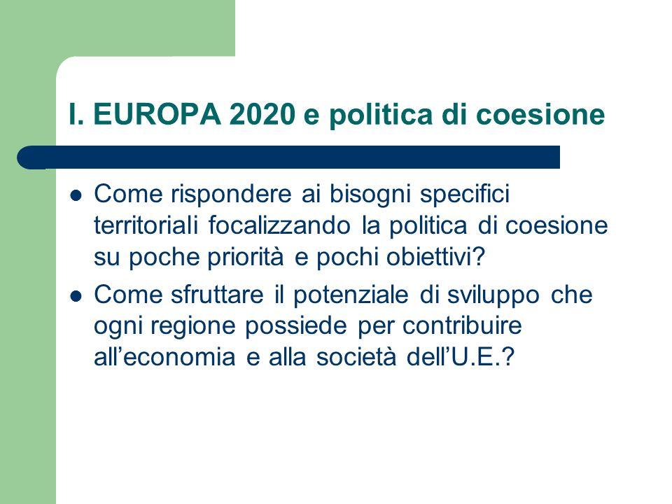 I. EUROPA 2020 e politica di coesione Come rispondere ai bisogni specifici territoriali focalizzando la politica di coesione su poche priorità e pochi