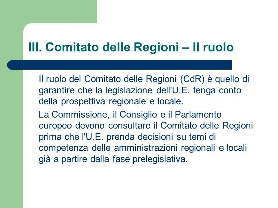 III. Comitato delle Regioni – Il ruolo Il ruolo del Comitato delle Regioni (CdR) è quello di garantire che la legislazione dell'U.E. tenga conto della