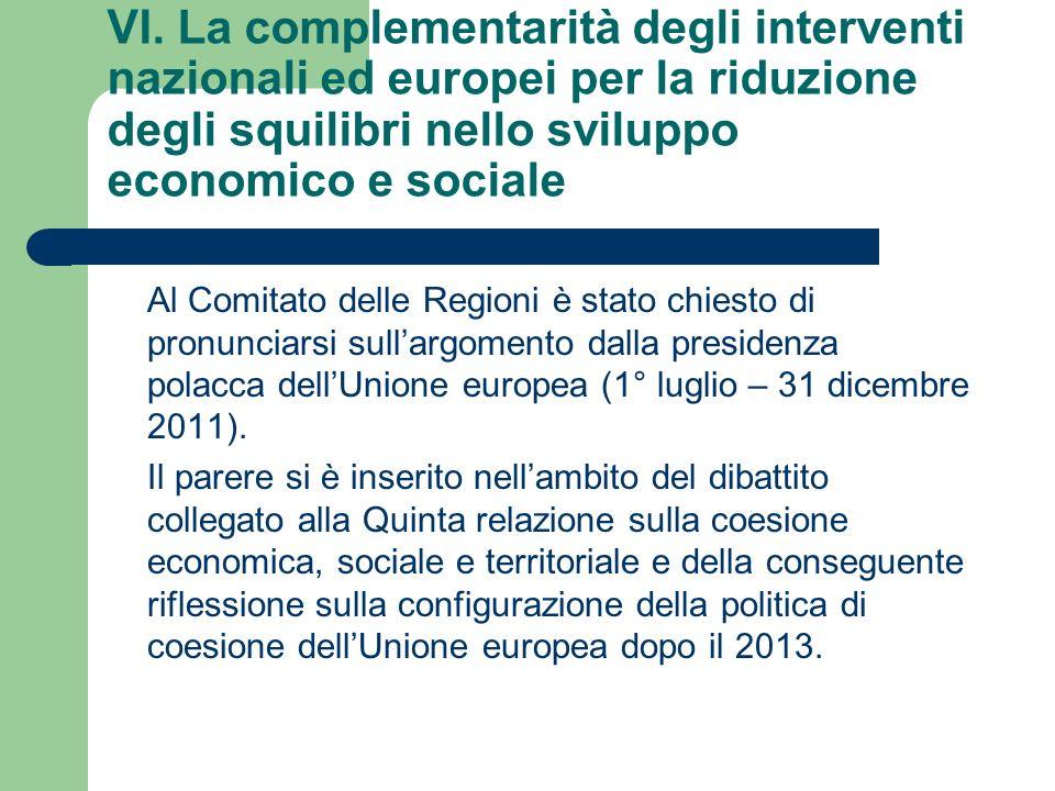 VI. La complementarità degli interventi nazionali ed europei per la riduzione degli squilibri nello sviluppo economico e sociale Al Comitato delle Reg