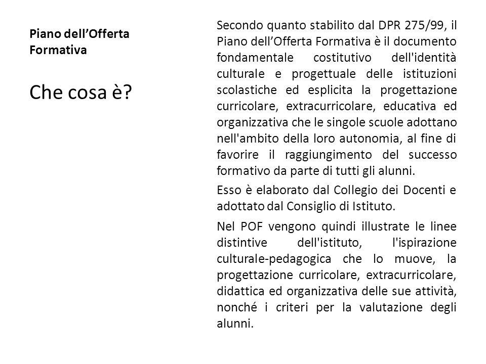 Piano dellOfferta Formativa Secondo quanto stabilito dal DPR 275/99, il Piano dellOfferta Formativa è il documento fondamentale costitutivo dell'ident