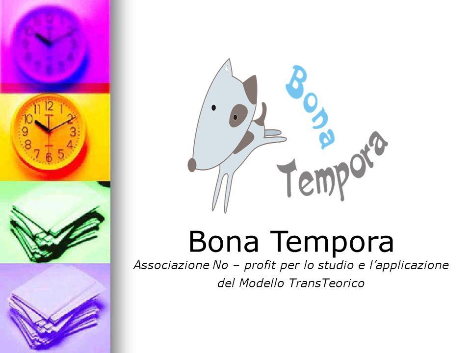 Bona Tempora Associazione No – profit per lo studio e lapplicazione del Modello TransTeorico