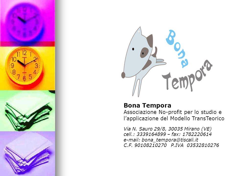 Bona Tempora Associazione No-profit per lo studio e lapplicazione del Modello TransTeorico Via N. Sauro 29/8, 30035 Mirano (VE) cell.: 3339164899 – fa