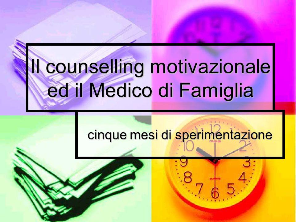 Il counselling motivazionale ed il Medico di Famiglia cinque mesi di sperimentazione