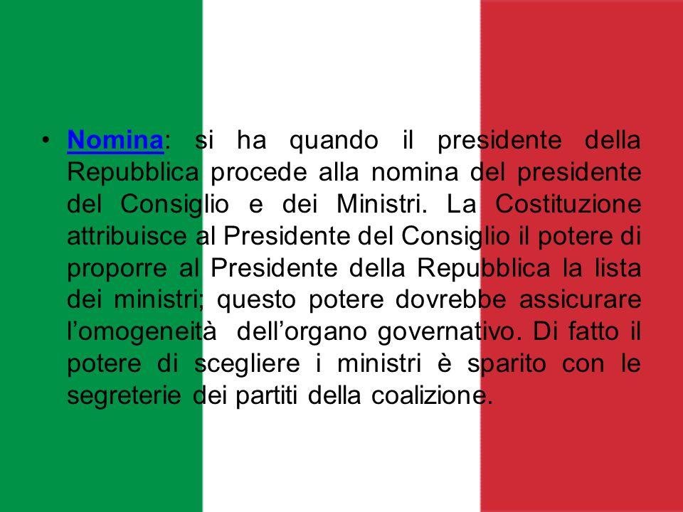 Nomina: si ha quando il presidente della Repubblica procede alla nomina del presidente del Consiglio e dei Ministri. La Costituzione attribuisce al Pr