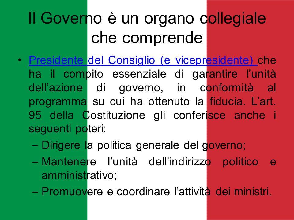 Il Governo è un organo collegiale che comprende Presidente del Consiglio (e vicepresidente) che ha il compito essenziale di garantire lunità dellazion
