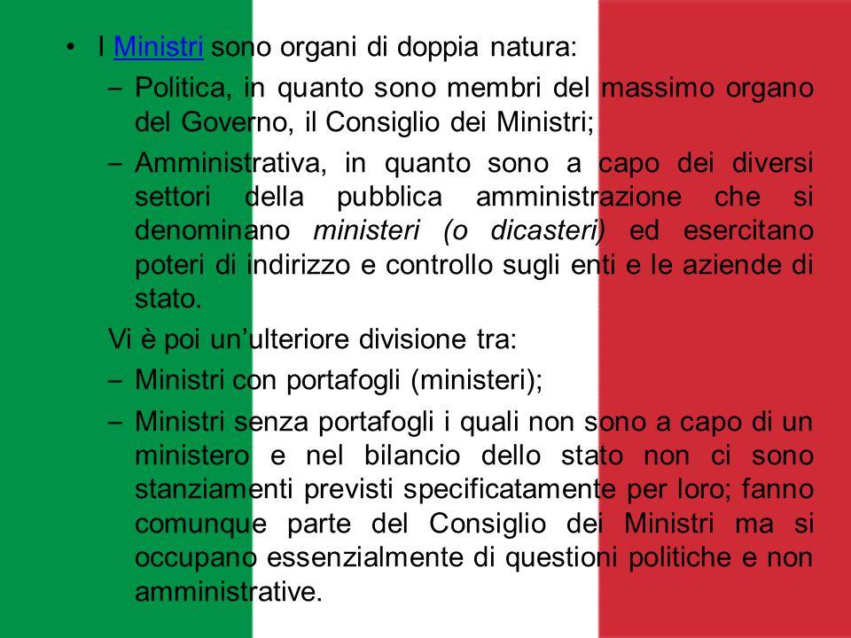I Ministri sono organi di doppia natura:Ministri – Politica, in quanto sono membri del massimo organo del Governo, il Consiglio dei Ministri; – Ammini