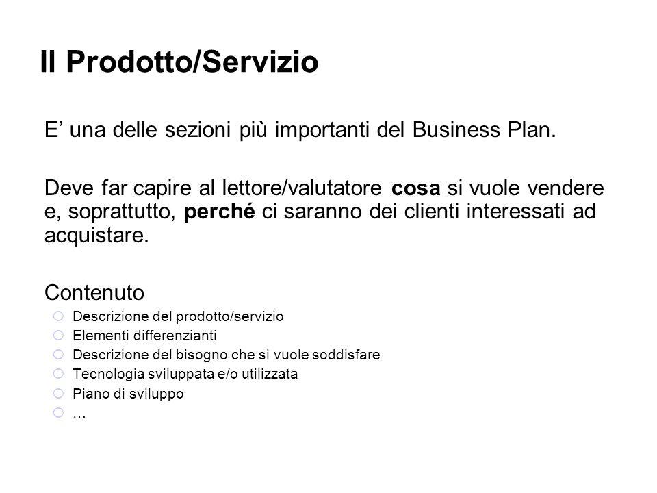 Il Prodotto/Servizio E una delle sezioni più importanti del Business Plan. Deve far capire al lettore/valutatore cosa si vuole vendere e, soprattutto,