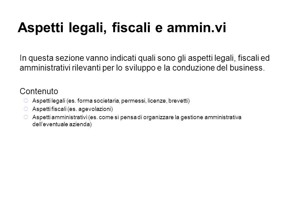 Aspetti legali, fiscali e ammin.vi In questa sezione vanno indicati quali sono gli aspetti legali, fiscali ed amministrativi rilevanti per lo sviluppo