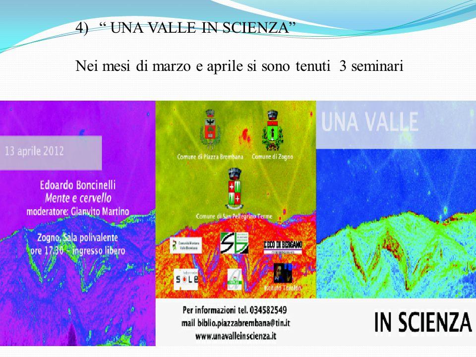 4) UNA VALLE IN SCIENZA Nei mesi di marzo e aprile si sono tenuti 3 seminari