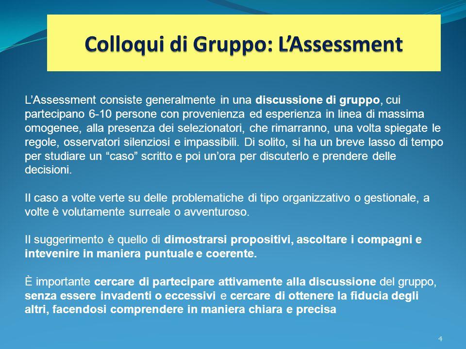 4 LAssessment consiste generalmente in una discussione di gruppo, cui partecipano 6-10 persone con provenienza ed esperienza in linea di massima omoge