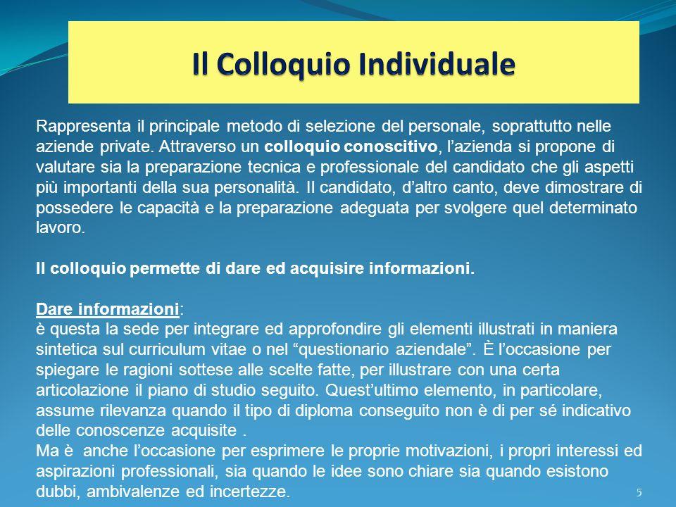 6 Avere informazioni (La Comunicazione tra i soggetti): il colloquio consente inoltre di avere il maggior numero di elementi di giudizio, sulla base dei quali poter formulare una scelta commisurata alle proprie aspirazioni professionali.