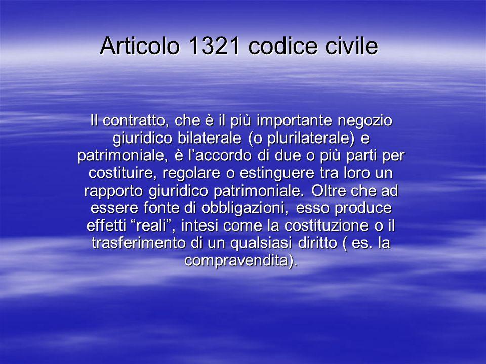 Articolo 1321 codice civile Il contratto, che è il più importante negozio giuridico bilaterale (o plurilaterale) e patrimoniale, è laccordo di due o p