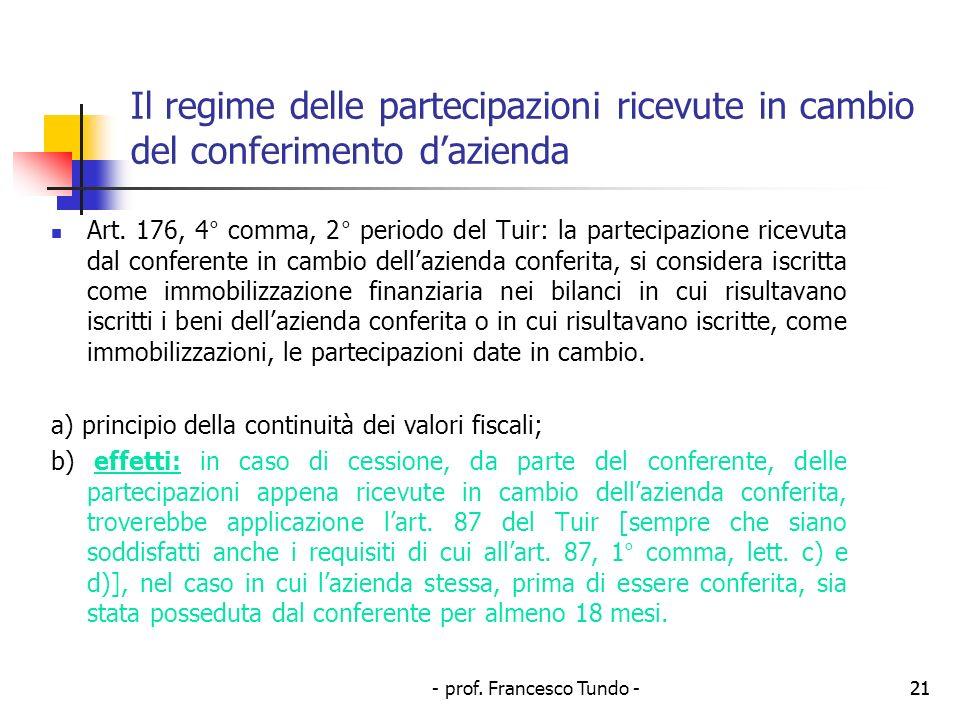- prof. Francesco Tundo -21 Il regime delle partecipazioni ricevute in cambio del conferimento dazienda Art. 176, 4° comma, 2° periodo del Tuir: la pa