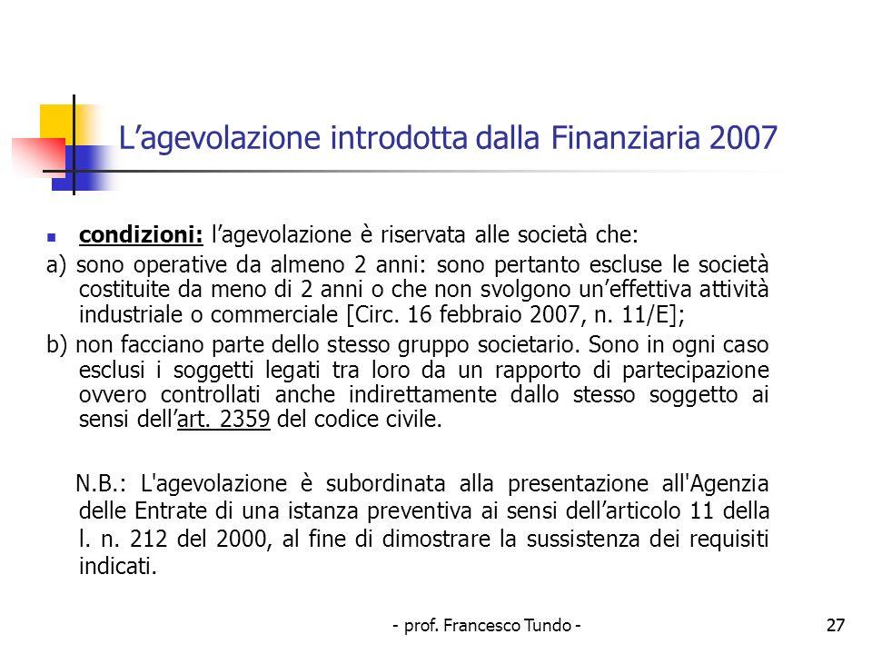- prof. Francesco Tundo -27 Lagevolazione introdotta dalla Finanziaria 2007 condizioni: lagevolazione è riservata alle società che: a) sono operative