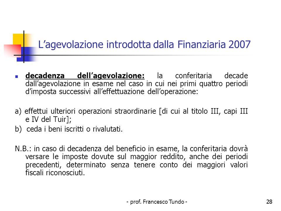 - prof. Francesco Tundo -28 Lagevolazione introdotta dalla Finanziaria 2007 decadenza dellagevolazione: la conferitaria decade dallagevolazione in esa