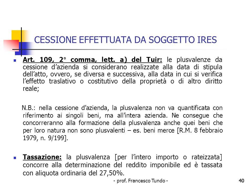 - prof. Francesco Tundo -40 CESSIONE EFFETTUATA DA SOGGETTO IRES Art. 109, 2° comma, lett. a) del Tuir: le plusvalenze da cessione dazienda si conside