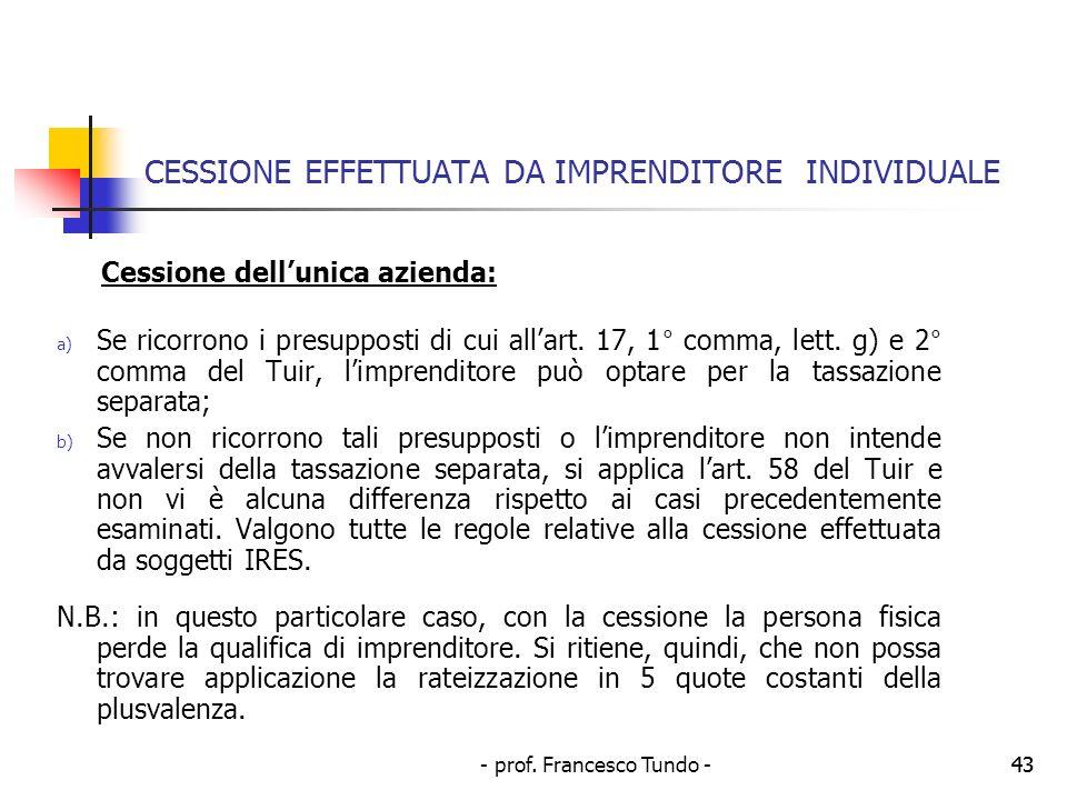 - prof. Francesco Tundo -43 CESSIONE EFFETTUATA DA IMPRENDITORE INDIVIDUALE Cessione dellunica azienda: a) Se ricorrono i presupposti di cui allart. 1