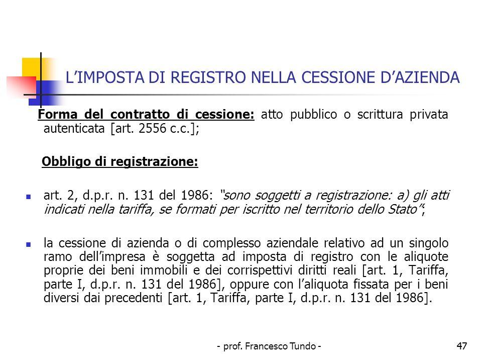 - prof. Francesco Tundo -47 LIMPOSTA DI REGISTRO NELLA CESSIONE DAZIENDA Forma del contratto di cessione: atto pubblico o scrittura privata autenticat