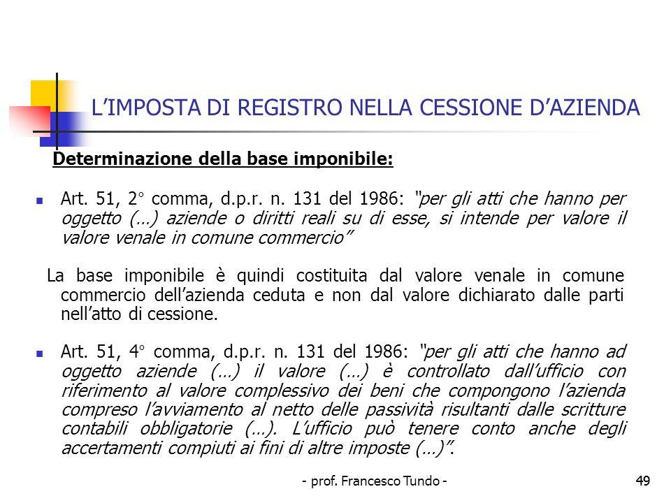 - prof. Francesco Tundo -49 LIMPOSTA DI REGISTRO NELLA CESSIONE DAZIENDA Determinazione della base imponibile: Art. 51, 2° comma, d.p.r. n. 131 del 19