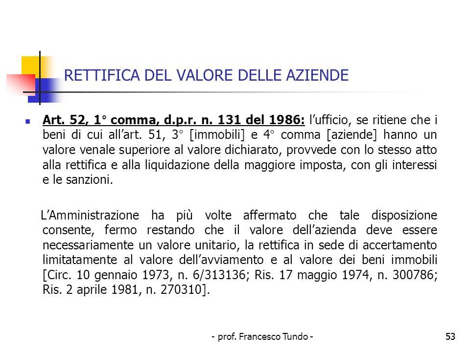 - prof. Francesco Tundo -53 RETTIFICA DEL VALORE DELLE AZIENDE Art. 52, 1° comma, d.p.r. n. 131 del 1986: lufficio, se ritiene che i beni di cui allar