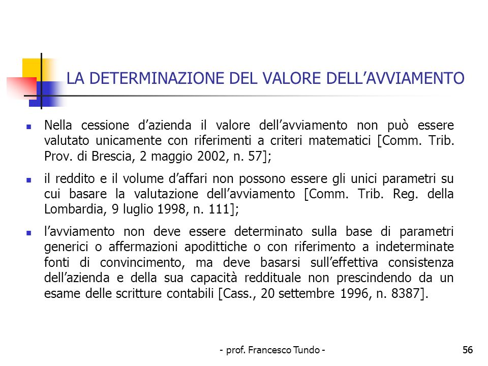 - prof. Francesco Tundo -56 LA DETERMINAZIONE DEL VALORE DELLAVVIAMENTO Nella cessione dazienda il valore dellavviamento non può essere valutato unica