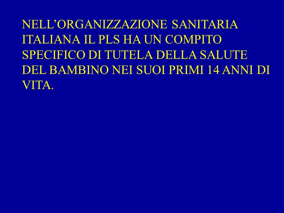 NELLORGANIZZAZIONE SANITARIA ITALIANA IL PLS HA UN COMPITO SPECIFICO DI TUTELA DELLA SALUTE DEL BAMBINO NEI SUOI PRIMI 14 ANNI DI VITA.