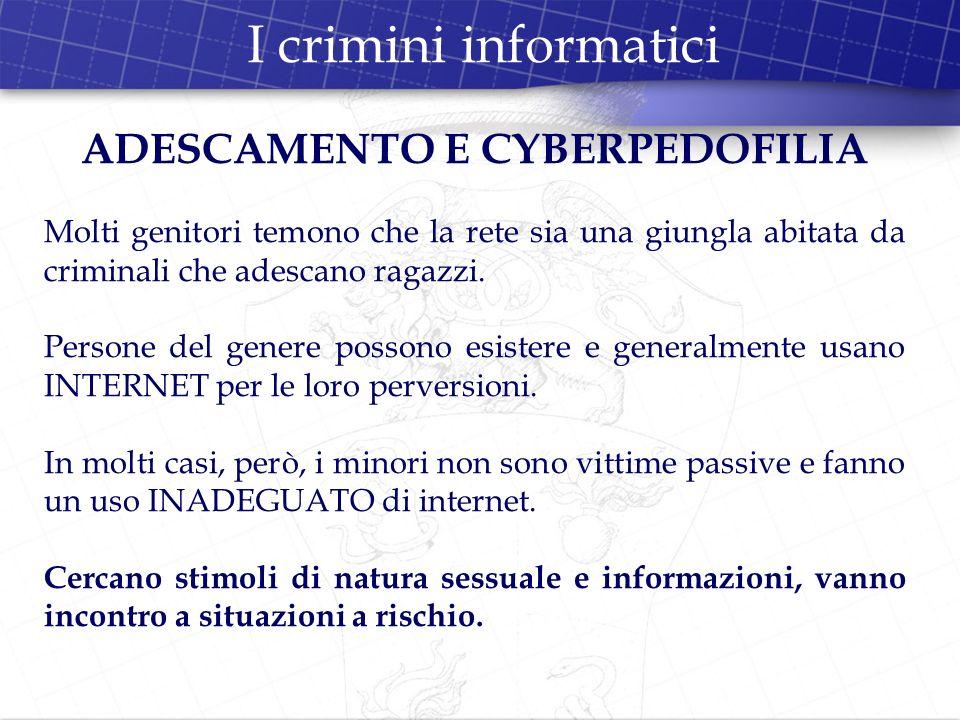 I crimini informatici ADESCAMENTO E CYBERPEDOFILIA Molti genitori temono che la rete sia una giungla abitata da criminali che adescano ragazzi. Person