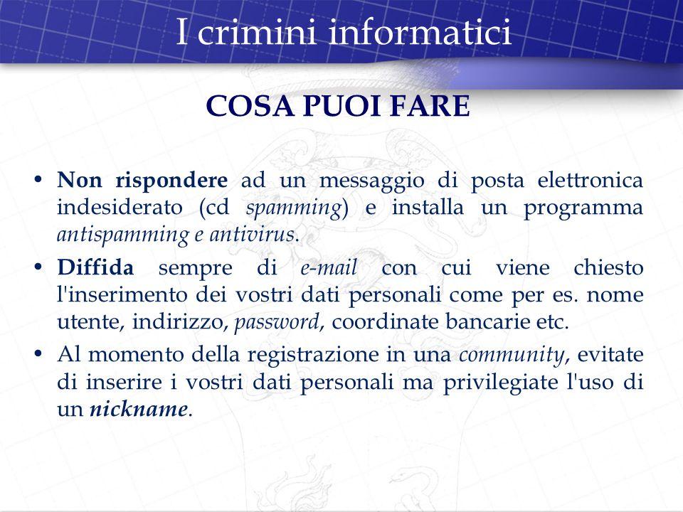 I crimini informatici COSA PUOI FARE Non rispondere ad un messaggio di posta elettronica indesiderato (cd spamming ) e installa un programma antispamm