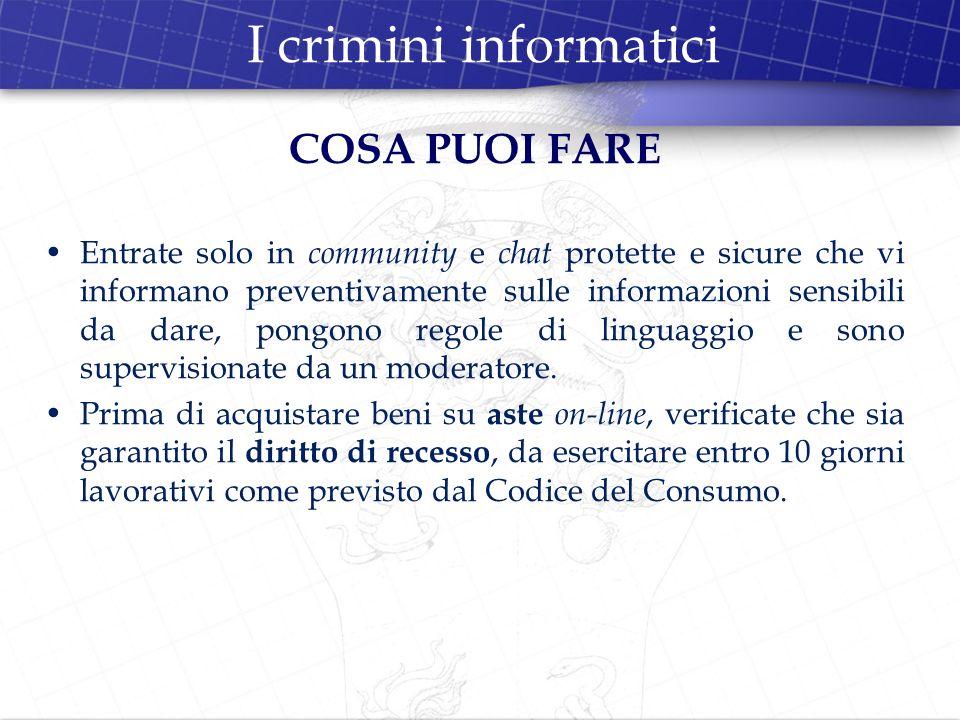 I crimini informatici COSA PUOI FARE Entrate solo in community e chat protette e sicure che vi informano preventivamente sulle informazioni sensibili