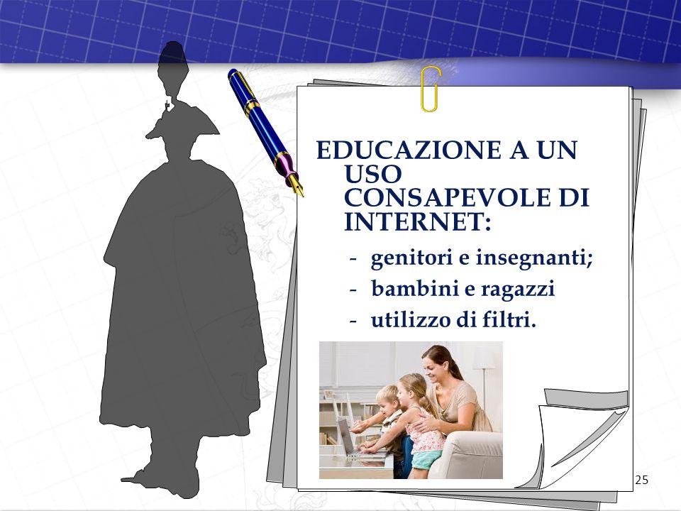 25 EDUCAZIONE A UN USO CONSAPEVOLE DI INTERNET: - genitori e insegnanti; - bambini e ragazzi - utilizzo di filtri.