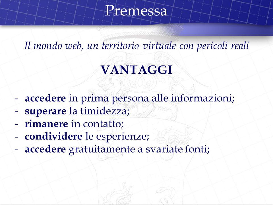 Premessa VANTAGGI - accedere in prima persona alle informazioni; - superare la timidezza; - rimanere in contatto; - condividere le esperienze; - acced