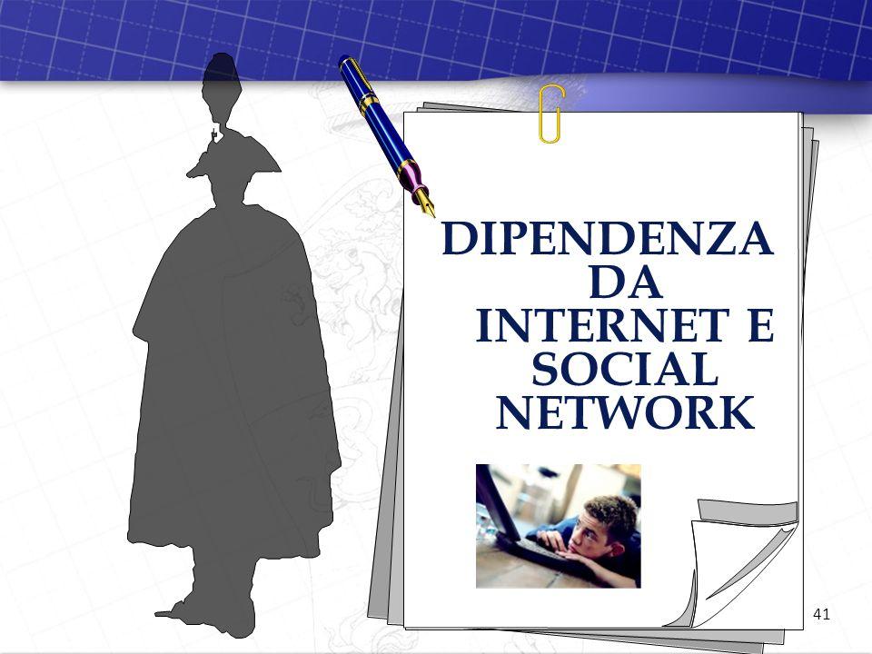 41 DIPENDENZA DA INTERNET E SOCIAL NETWORK