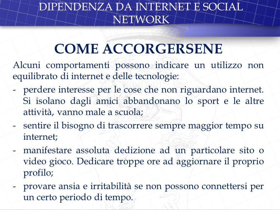 DIPENDENZA DA INTERNET E SOCIAL NETWORK COME ACCORGERSENE Alcuni comportamenti possono indicare un utilizzo non equilibrato di internet e delle tecnol