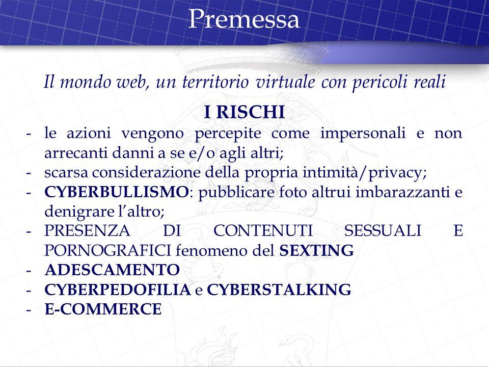 Premessa I RISCHI -le azioni vengono percepite come impersonali e non arrecanti danni a se e/o agli altri; -scarsa considerazione della propria intimi