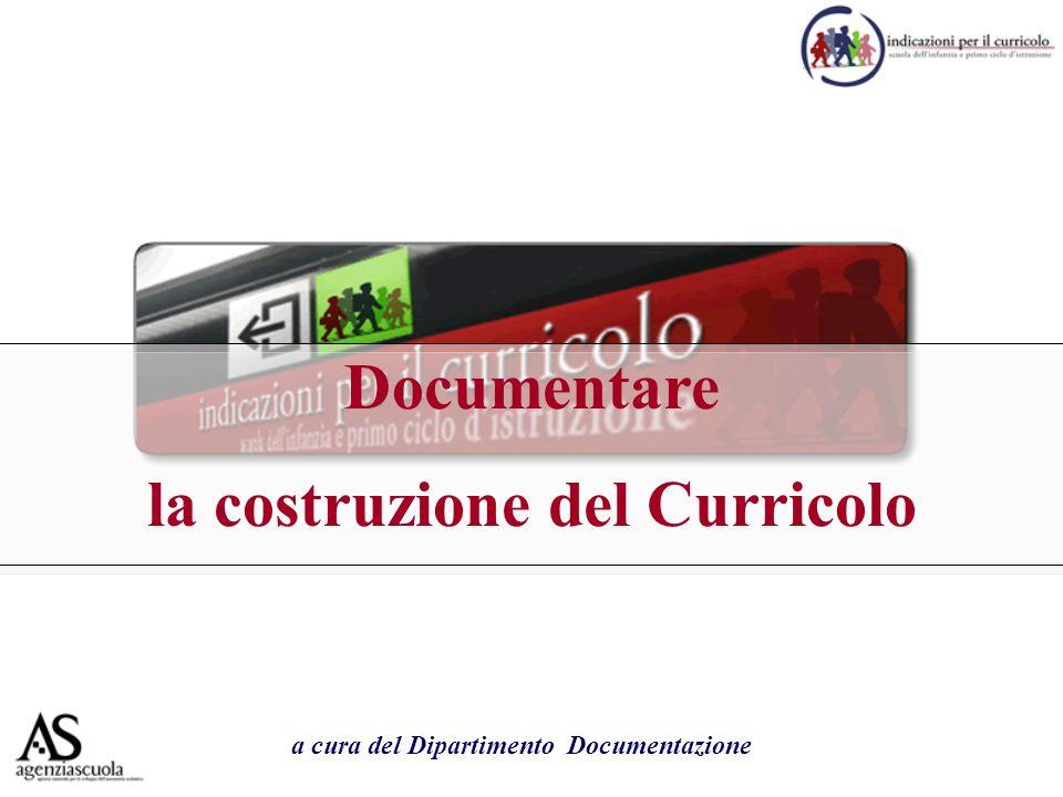 Documentare la costruzione del Curricolo a cura del Dipartimento Documentazione