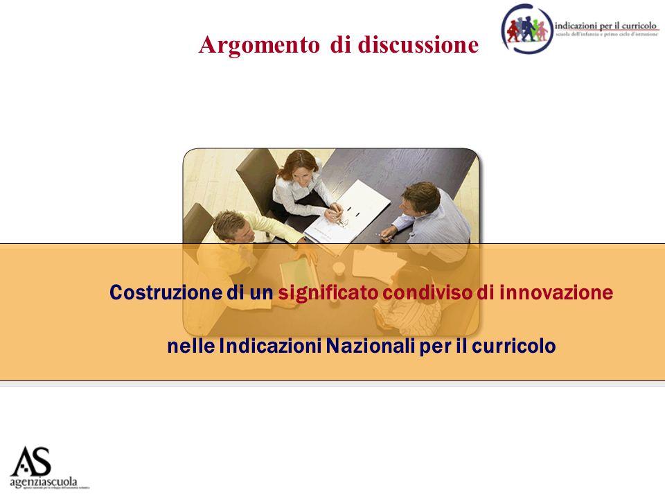 Argomento di discussione Costruzione di un significato condiviso di innovazione nelle Indicazioni Nazionali per il curricolo