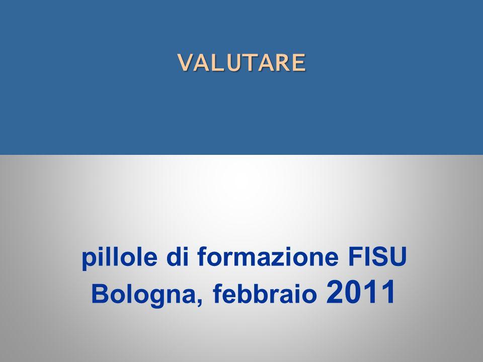 VALUTARE VALUTARE pillole di formazione FISU Bologna, febbraio 2011