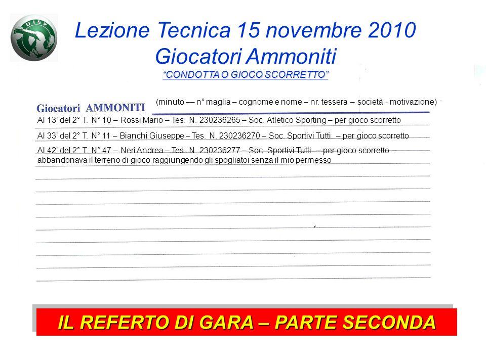 IL REFERTO DI GARA – PARTE SECONDA Al 13 del 2° T. N° 10 – Rossi Mario – Tes. N. 230236265 – Soc. Atletico Sporting – per gioco scorretto Al 33 del 2°