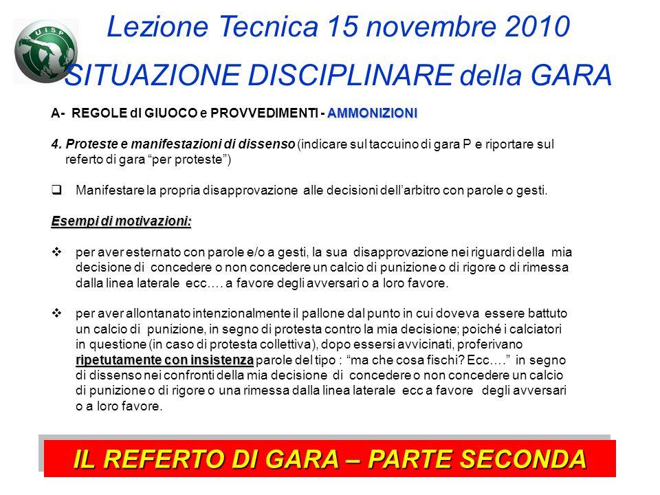 Lezione Tecnica 15 novembre 2010 SITUAZIONE DISCIPLINARE della GARA IL REFERTO DI GARA – PARTE SECONDA AMMONIZIONI A- REGOLE dl GIUOCO e PROVVEDIMENTI