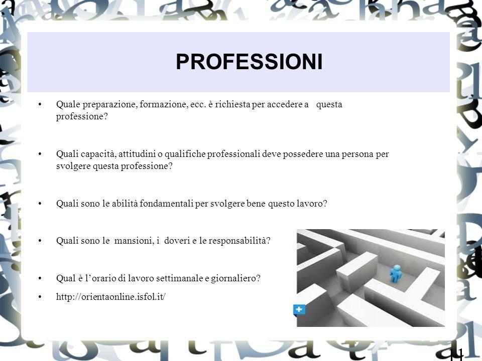 Quale preparazione, formazione, ecc. è richiesta per accedere a questa professione? Quali capacità, attitudini o qualifiche professionali deve possede