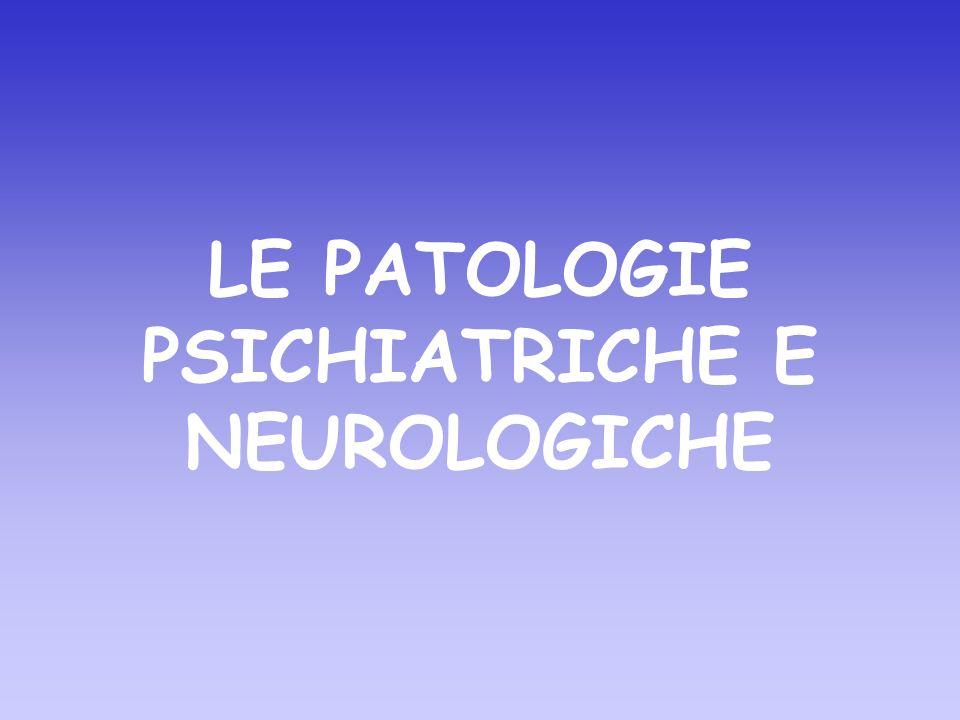LE PATOLOGIE PSICHIATRICHE E NEUROLOGICHE